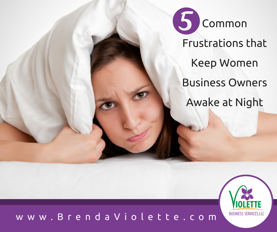discover the 5 common frustrations keeping women business owners awake at night. Online Business Managers help owners enjoy their biz again.