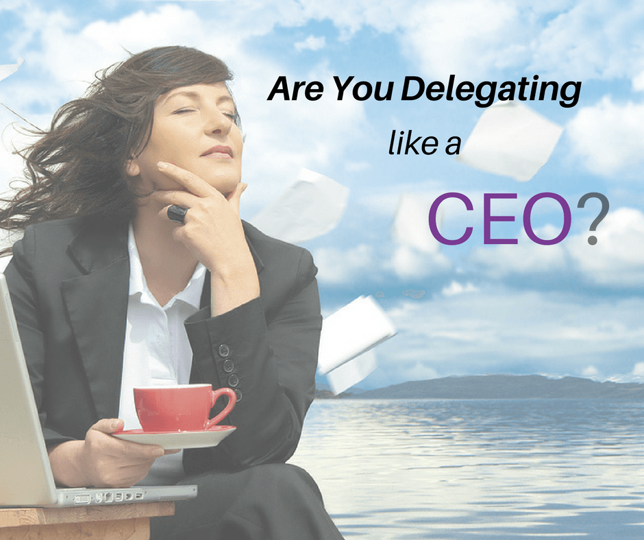Are You Delegating Like A CEO?